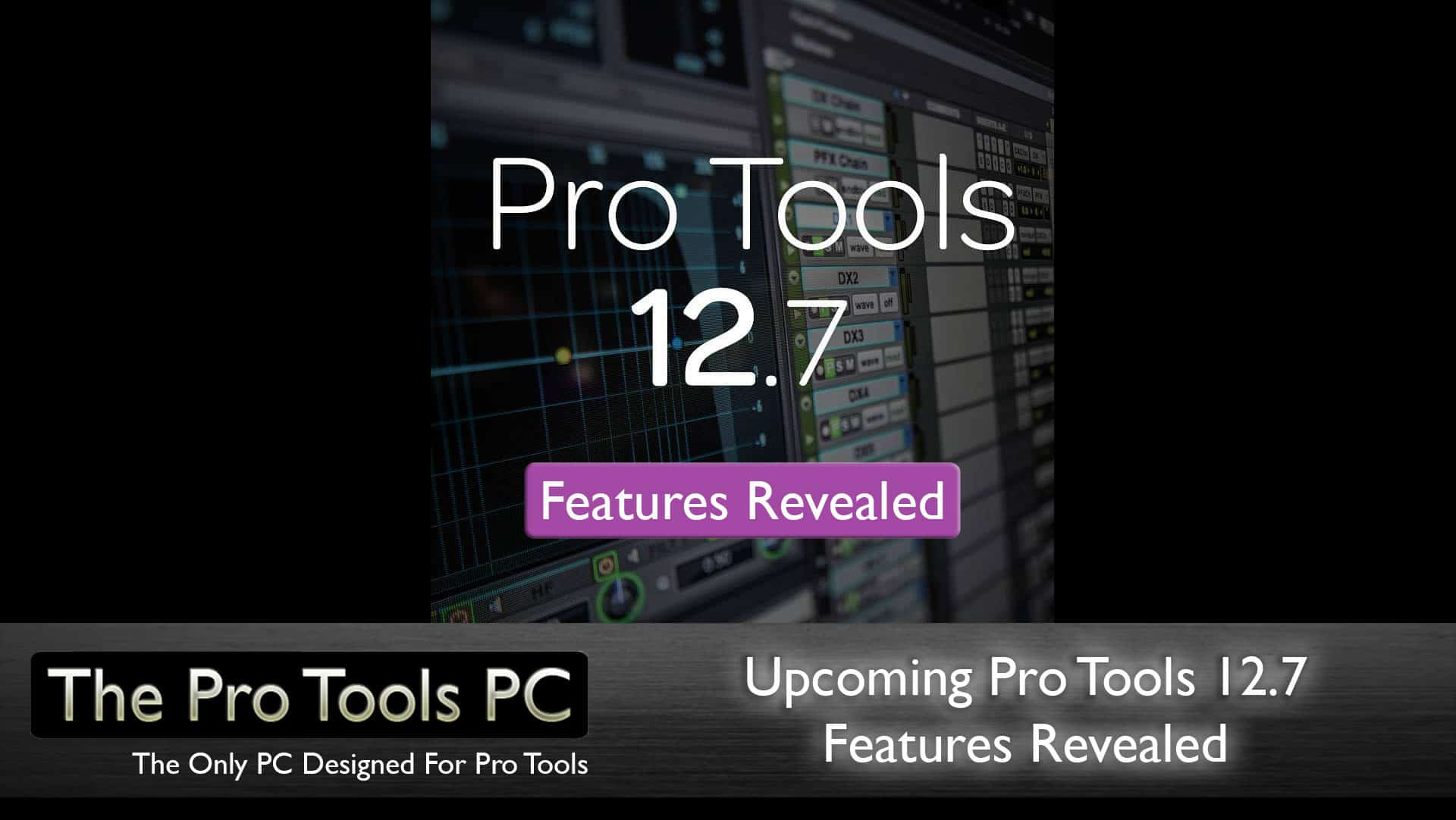 Pro Tools 12.7 Features